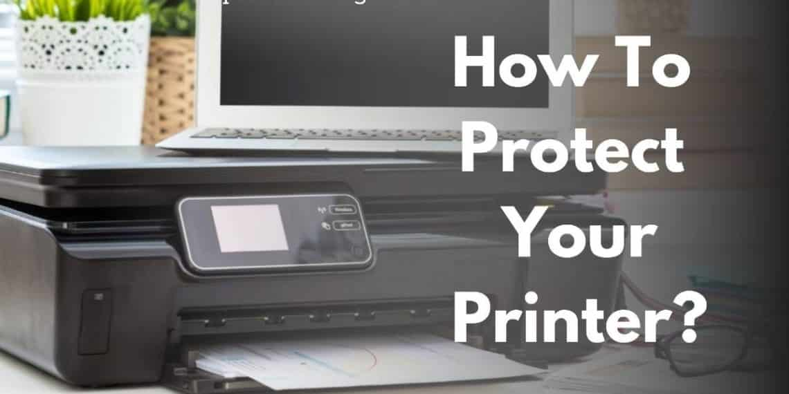 How To Protect Your Printers