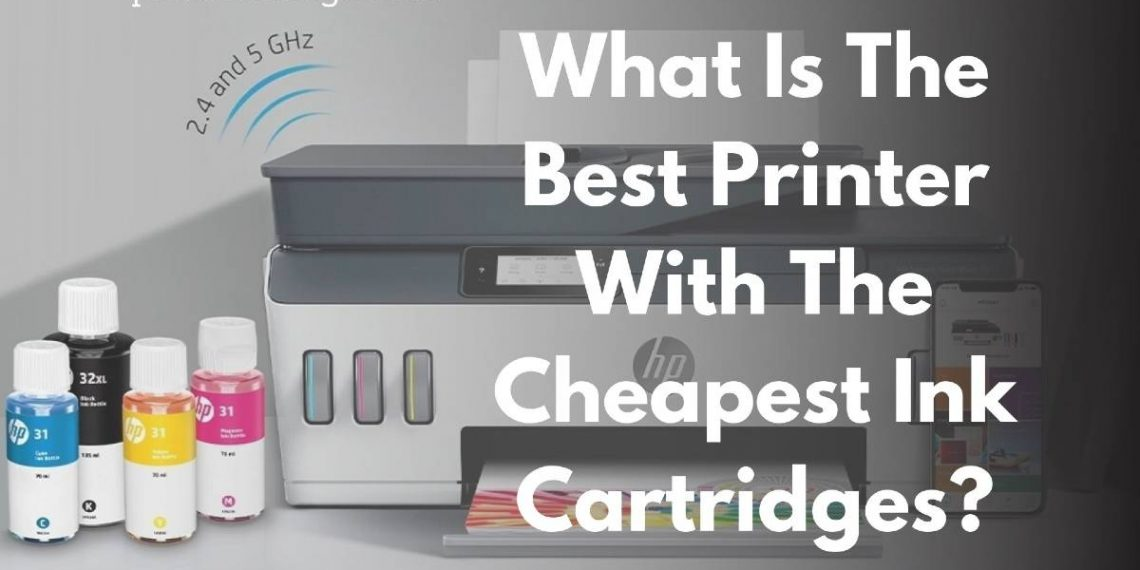 What Is The Best Printer With The Cheapest Ink Cartridges?